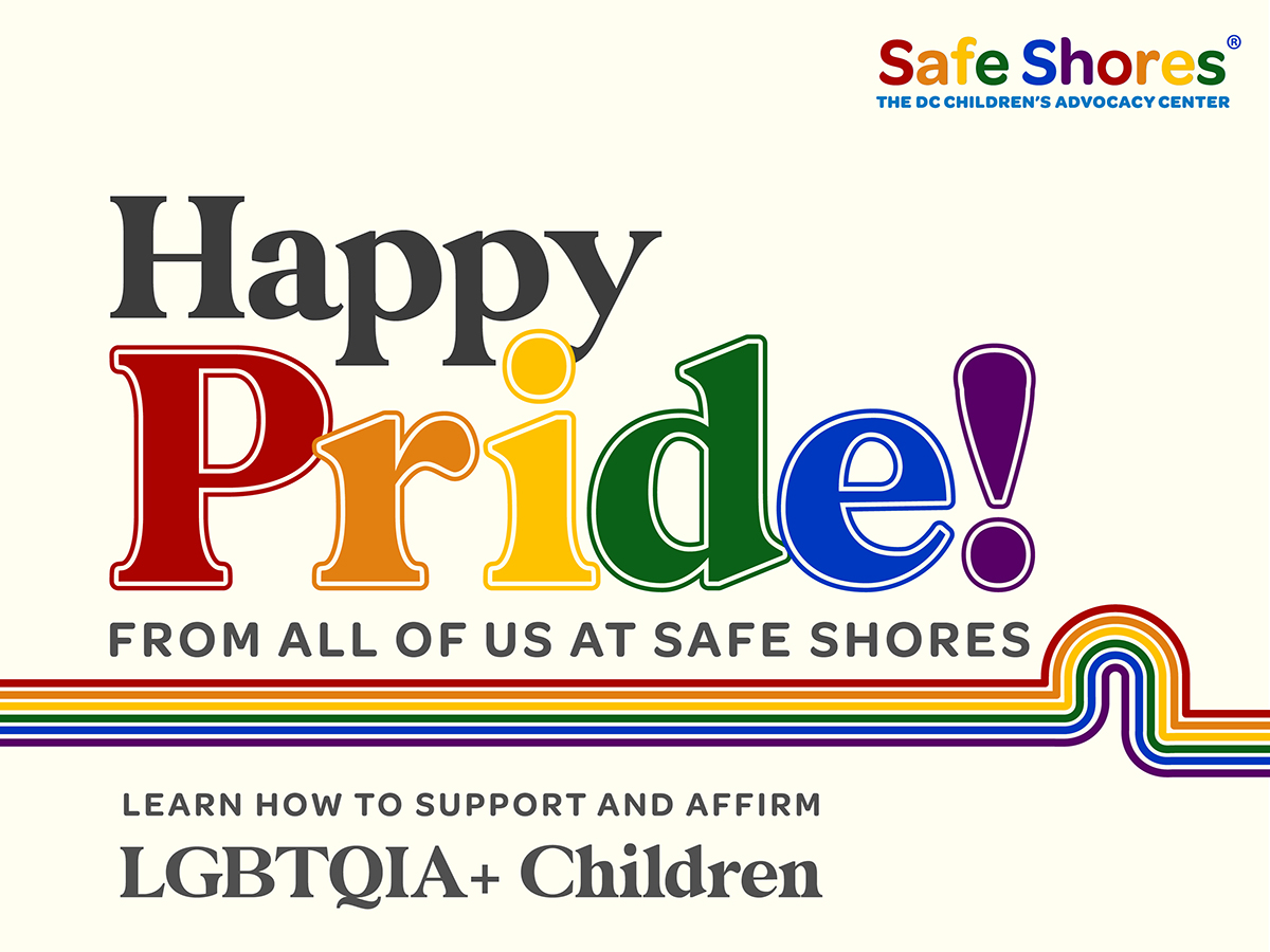 """Image shows the text """"Happy pride!"""" in rainbow colors, with """"From all of us at Safe Shores"""" below. There is a bright rainbow and then a subheading """"Learn how to support and affirm LGBTQIA+ Children."""""""